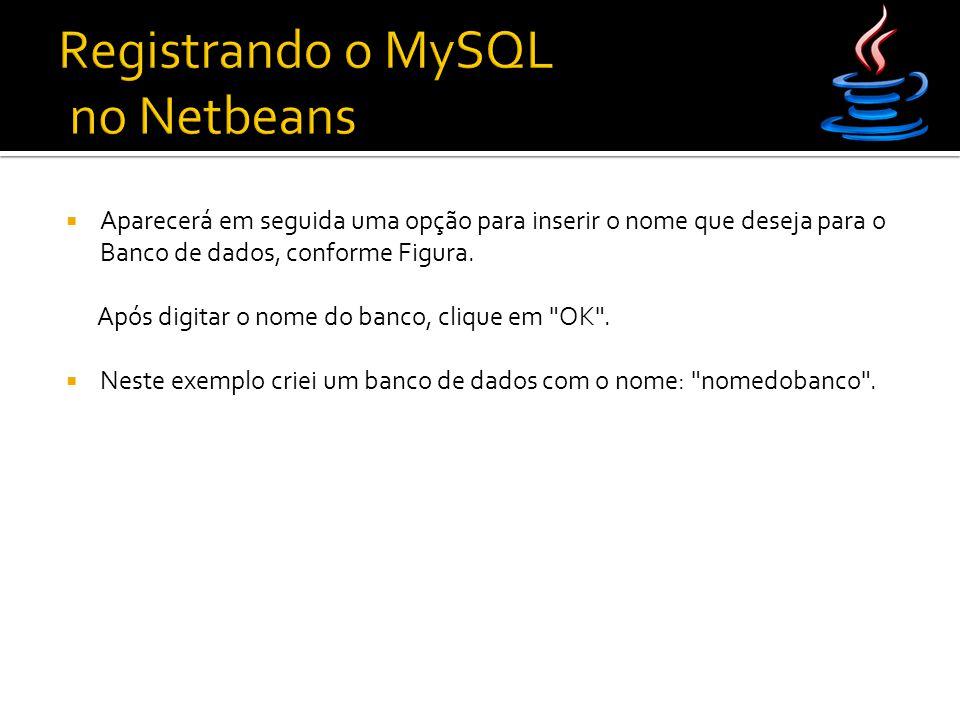  Aparecerá em seguida uma opção para inserir o nome que deseja para o Banco de dados, conforme Figura.
