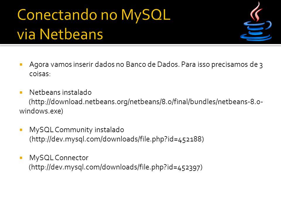  Agora vamos inserir dados no Banco de Dados. Para isso precisamos de 3 coisas:  Netbeans instalado (http://download.netbeans.org/netbeans/8.0/final