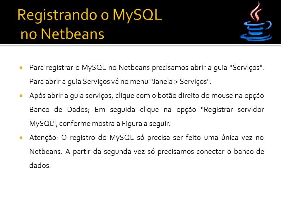  Para registrar o MySQL no Netbeans precisamos abrir a guia Serviços .
