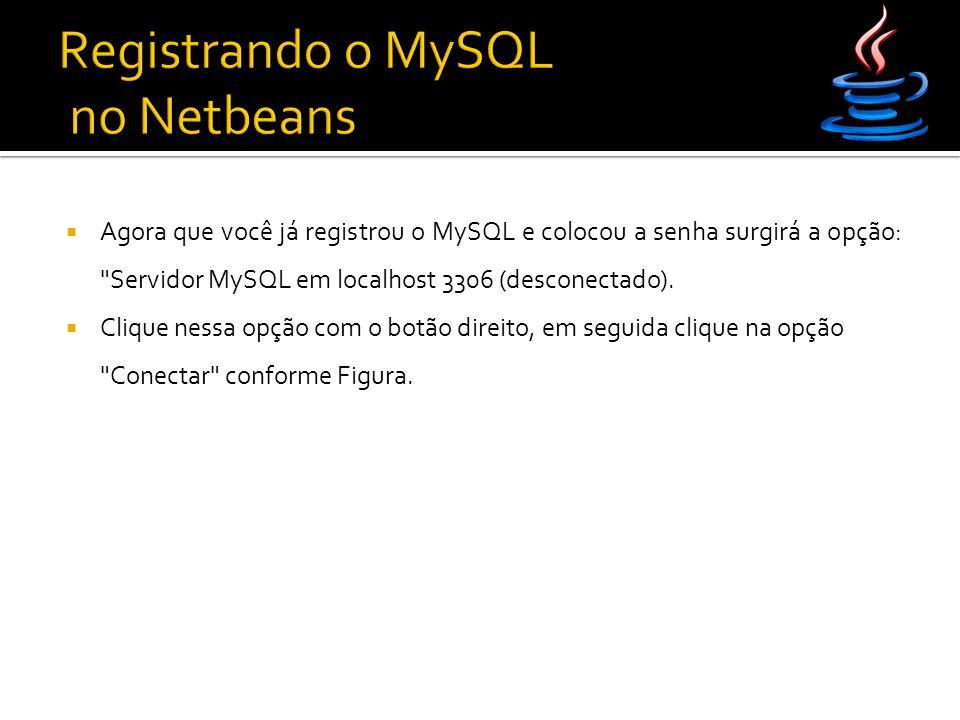  Agora que você já registrou o MySQL e colocou a senha surgirá a opção: Servidor MySQL em localhost 3306 (desconectado).