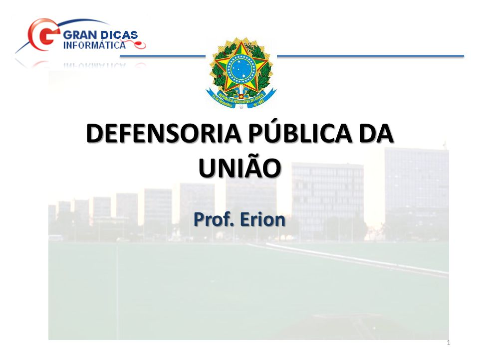 DEFENSORIA PÚBLICA DA UNIÃO Prof. Erion 1