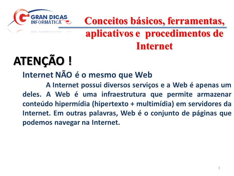 Conceitos básicos, ferramentas, aplicativos e procedimentos de Internet 4 Browser É o mesmo que navegador, programas que usamos para acessar páginas Web.