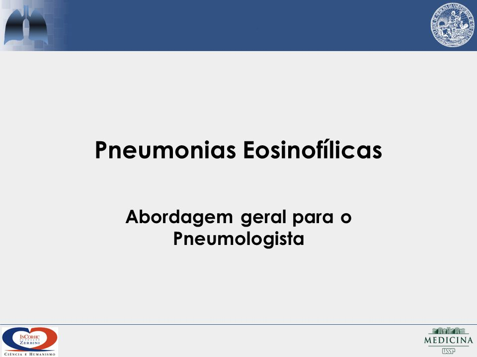 Definição de PE Presença de quaisquer desses critérios: 1.Opacidades pulmonares com eosinofilia periférica 2.Infiltração pulmonar por eosinófilos 3.Aumento de eosinófilos no LBA Jeong.