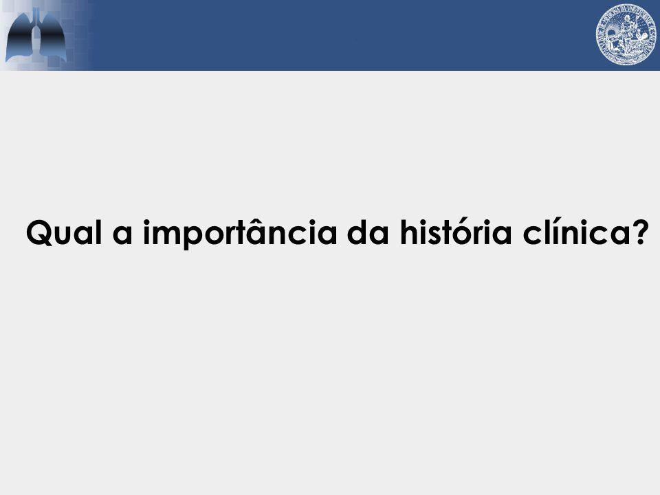 História clínica  Tempo de doença  Exposições  Uso de medicações  Hábitos de vida  Doenças preexistentes  Sintomas extrapulmonares