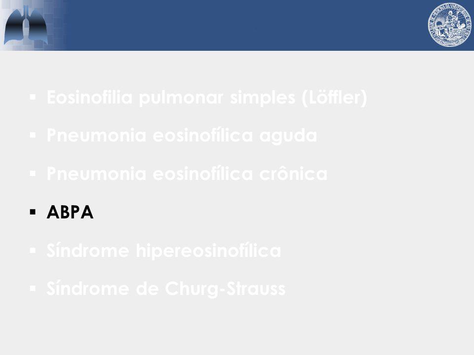 ABPA  História de asma ou FC  Presença de bronquiectasias centrais  Sensitização ao Aspergillus  Eosinofilia periférica e IgEelevada Knutsen.