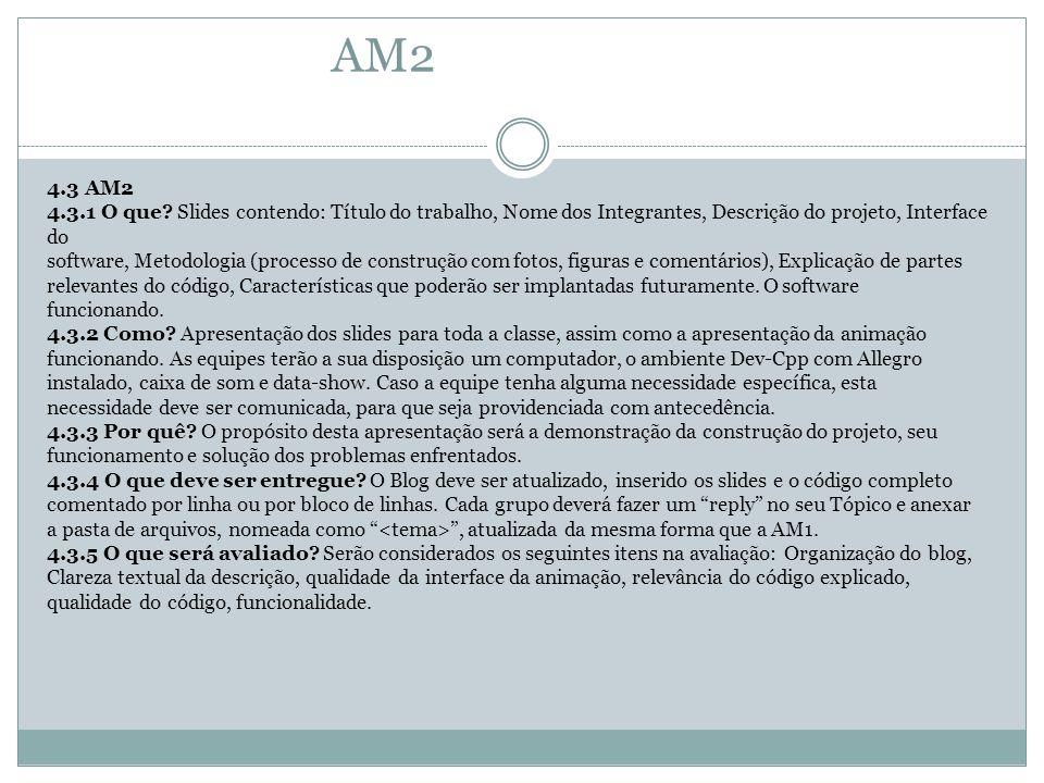 AM2 4.3 AM2 4.3.1 O que? Slides contendo: Título do trabalho, Nome dos Integrantes, Descrição do projeto, Interface do software, Metodologia (processo