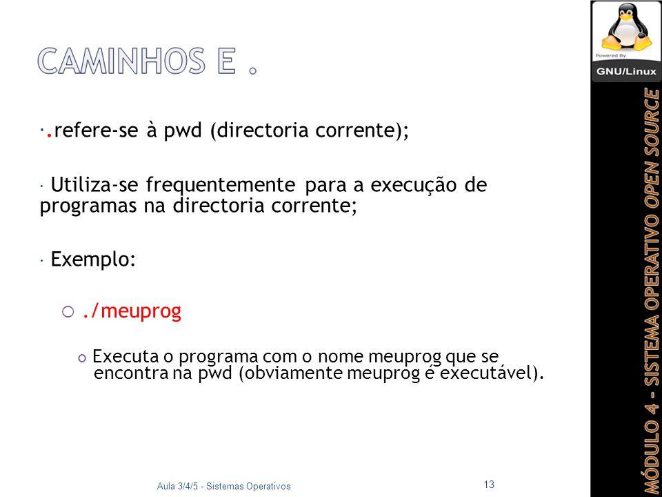 . refere-se à pwd (directoria corrente);  Utiliza-se frequentemente para a execução de programas na directoria corrente;  Exemplo: ./meuprog Execu