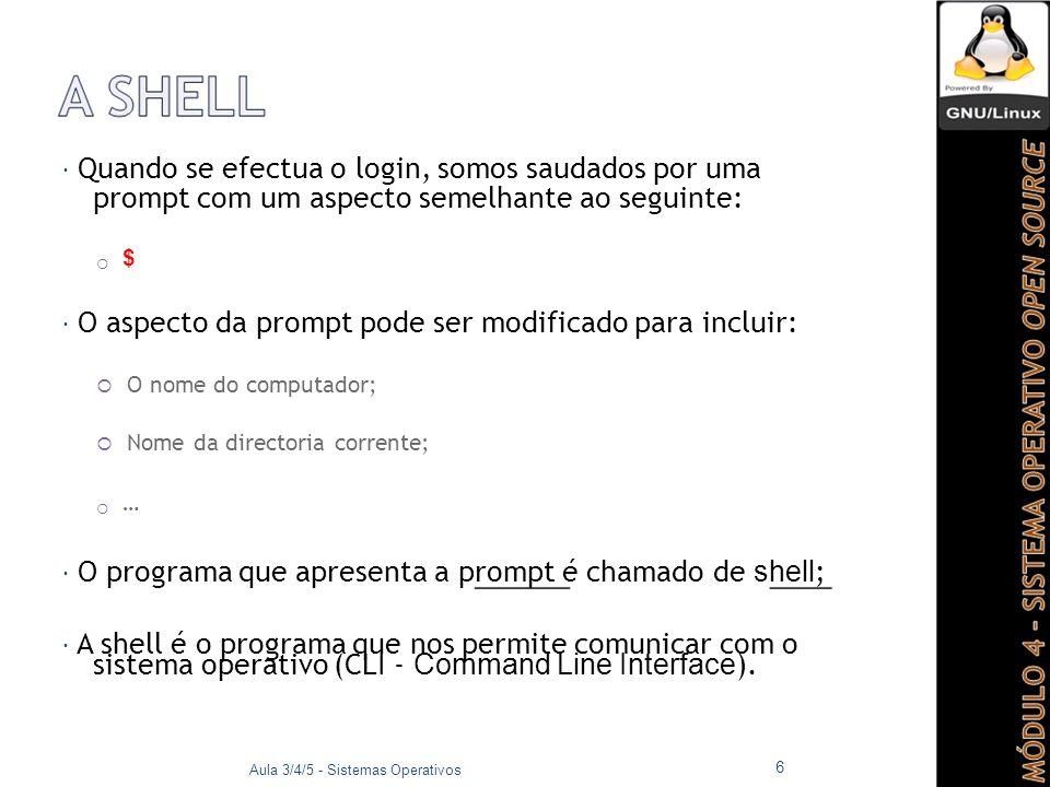  Existem várias implementações de programas de shell:  sh: Bourne Shell (Steven Bourne);  ksh: Korn Shell;  csh: C-Shell.