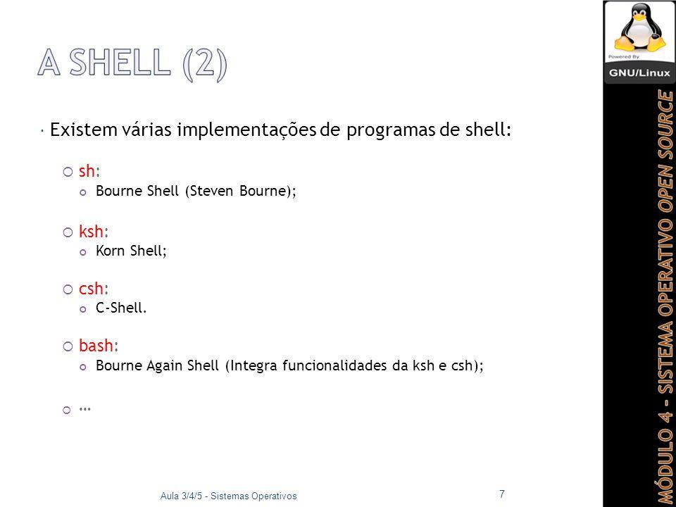  Para se saber qual a shell em utilização:  echo $SHELL  A maioria dos sistemas Linux utiliza a Bourne Again Shell (bash);  Para fechar a shell Bash (voltar à prompt de login):  Escrever na prompt: logout, ou exit  Ou Pressionar Ctrl+D.
