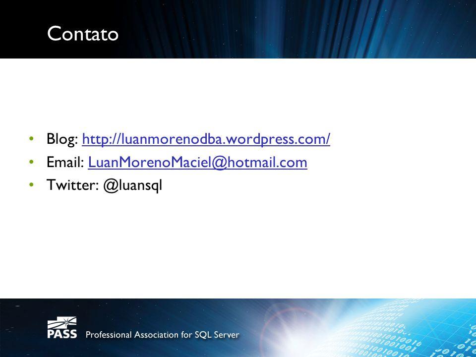 Contato Blog: http://luanmorenodba.wordpress.com/http://luanmorenodba.wordpress.com/ Email: LuanMorenoMaciel@hotmail.comLuanMorenoMaciel@hotmail.com Twitter: @luansql