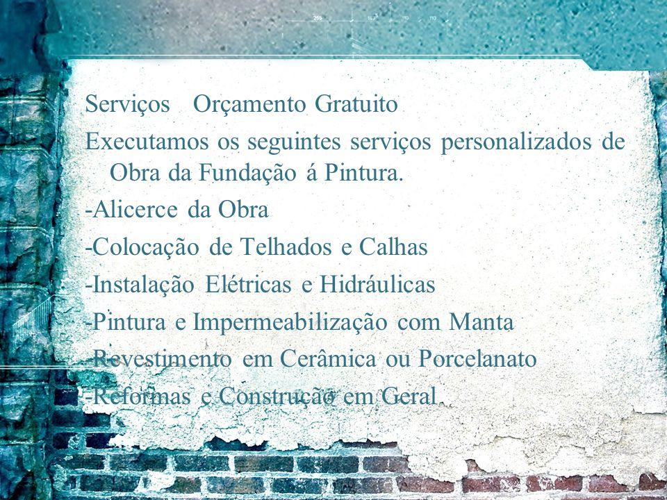 Serviços Orçamento Gratuito Executamos os seguintes serviços personalizados de Obra da Fundação á Pintura.