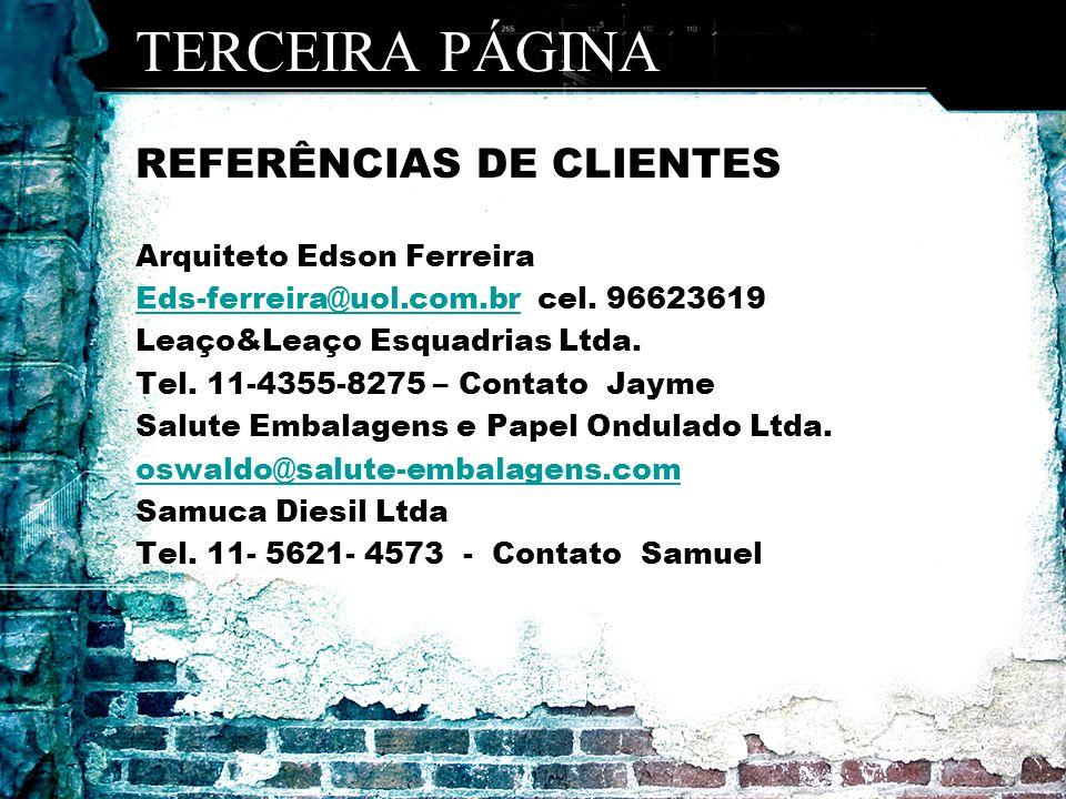 TERCEIRA PÁGINA REFERÊNCIAS DE CLIENTES Arquiteto Edson Ferreira Eds-ferreira@uol.com.brEds-ferreira@uol.com.br cel.
