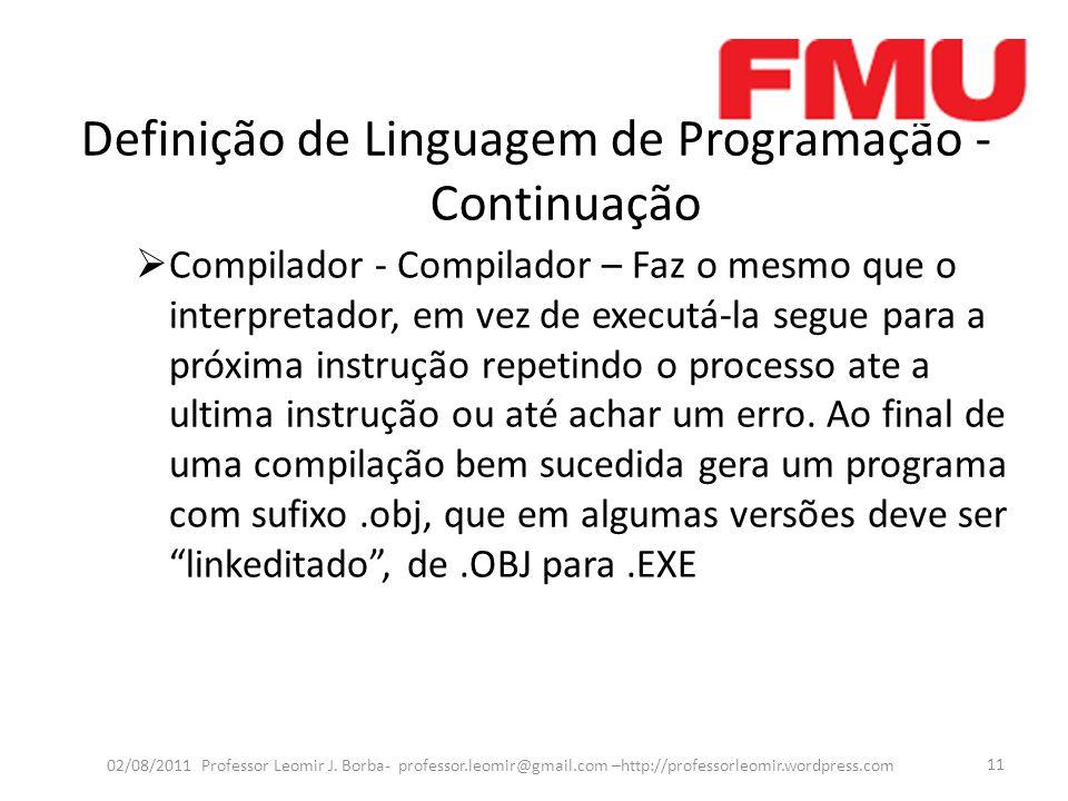 Definição de Linguagem de Programação - Continuação 02/08/2011 Professor Leomir J. Borba- professor.leomir@gmail.com –http://professorleomir.wordpress