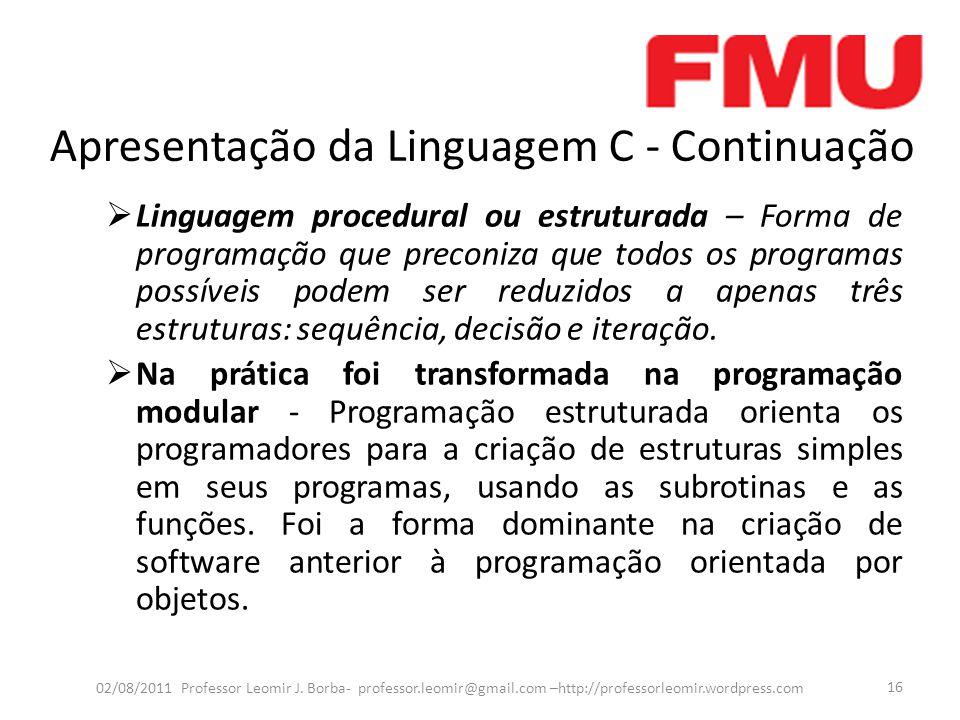 Apresentação da Linguagem C - Continuação  Linguagem procedural ou estruturada – Forma de programação que preconiza que todos os programas possíveis