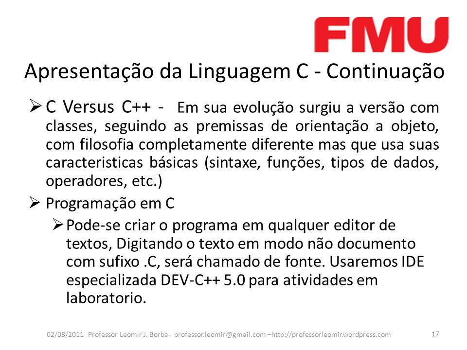 Apresentação da Linguagem C - Continuação  C Versus C++ - Em sua evolução surgiu a versão com classes, seguindo as premissas de orientação a objeto,