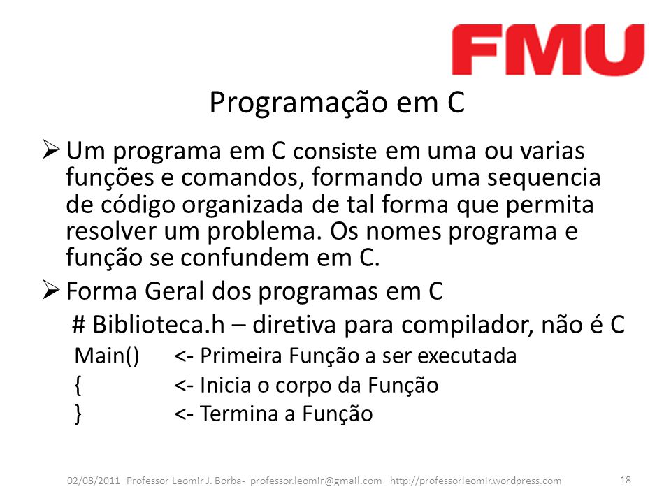 Programação em C  Um programa em C consiste em uma ou varias funções e comandos, formando uma sequencia de código organizada de tal forma que permita