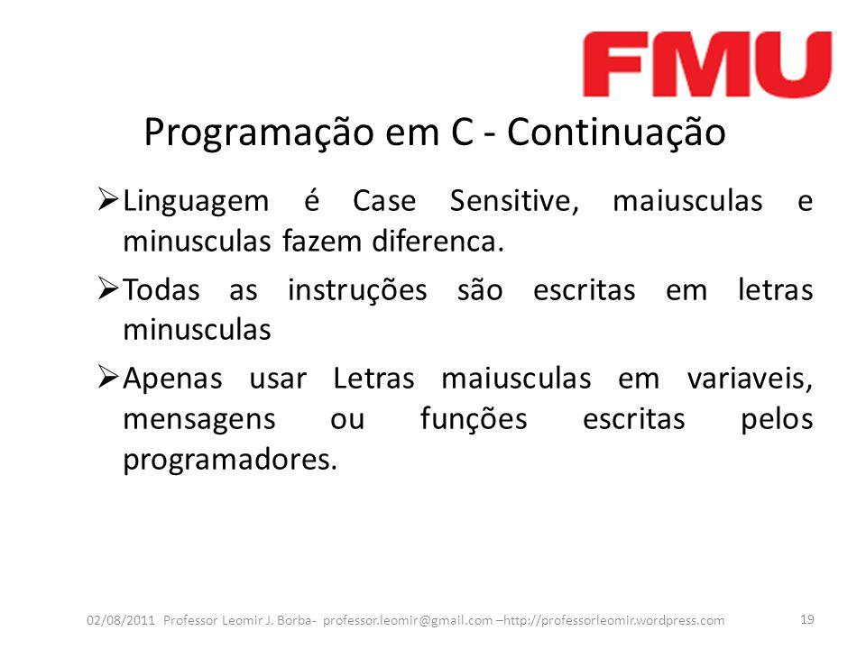 Programação em C - Continuação  Linguagem é Case Sensitive, maiusculas e minusculas fazem diferenca.  Todas as instruções são escritas em letras min