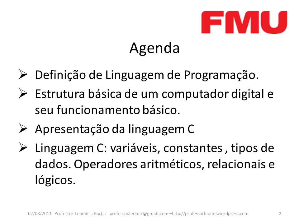 Agenda  Definição de Linguagem de Programação.  Estrutura básica de um computador digital e seu funcionamento básico.  Apresentação da linguagem C