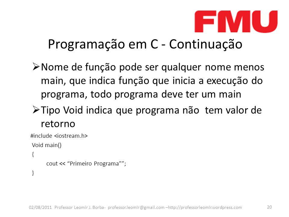 Programação em C - Continuação  Nome de função pode ser qualquer nome menos main, que indica função que inicia a execução do programa, todo programa