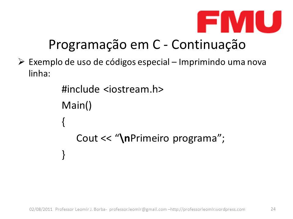 """Programação em C - Continuação  Exemplo de uso de códigos especial – Imprimindo uma nova linha: #include Main() { Cout << """"\nPrimeiro programa""""; } 02"""