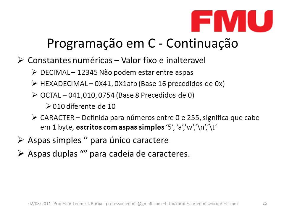 Programação em C - Continuação  Constantes numéricas – Valor fixo e inalteravel  DECIMAL – 12345 Não podem estar entre aspas  HEXADECIMAL – 0X41, 0