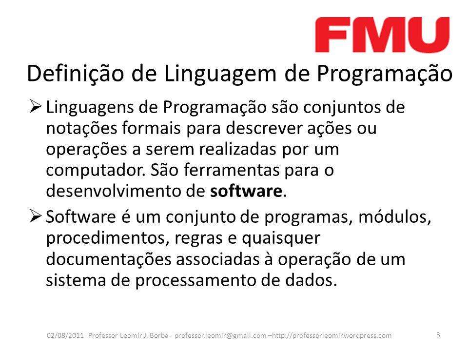 Definição de Linguagem de Programação - Continuação  Exemplos de Linguagem de programação: Cobol, Pascal, Fortran, Linguagem C, Java, entre outras.
