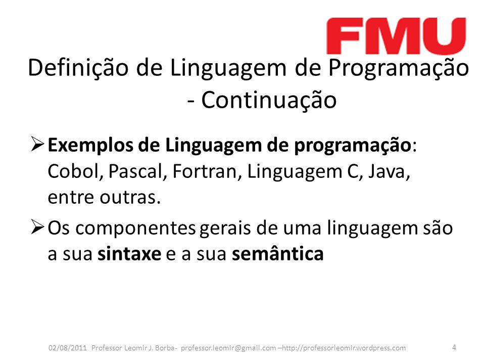 Definição de Linguagem de Programação - Continuação  Sintaxe - Conjunto de regras formais para a composição de um texto na linguagem (programa) a partir do agrupamento de letras, dígitos e/ou outros caracteres (alfabeto da linguagem).