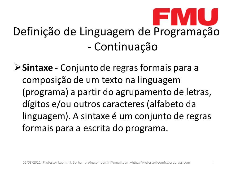 Definição de Linguagem de Programação - Continuação  Sintaxe - Conjunto de regras formais para a composição de um texto na linguagem (programa) a par