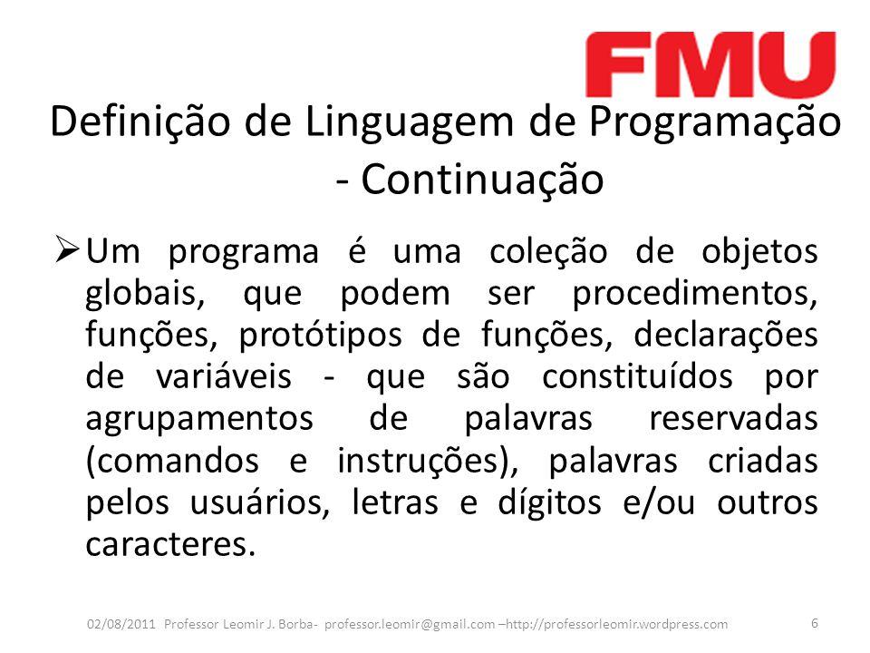 Definição de Linguagem de Programação - Continuação  Um programa é uma coleção de objetos globais, que podem ser procedimentos, funções, protótipos d