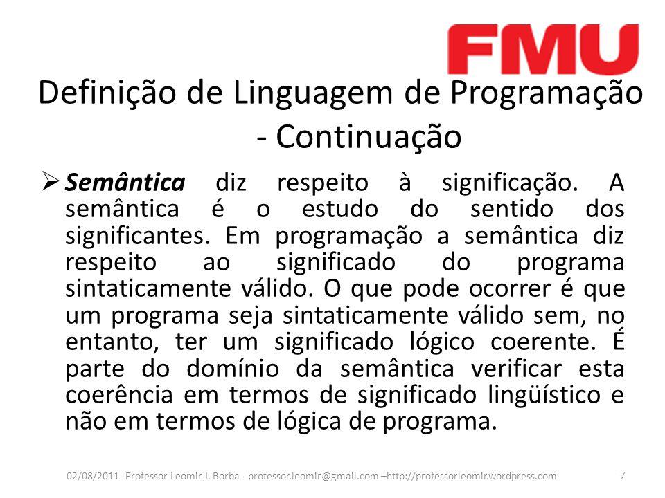 Definição de Linguagem de Programação - Continuação  Interpretação x Compilação  Interpretada – Programa é executado instrução por instrução após ser traduzido para linguagem de maquina.