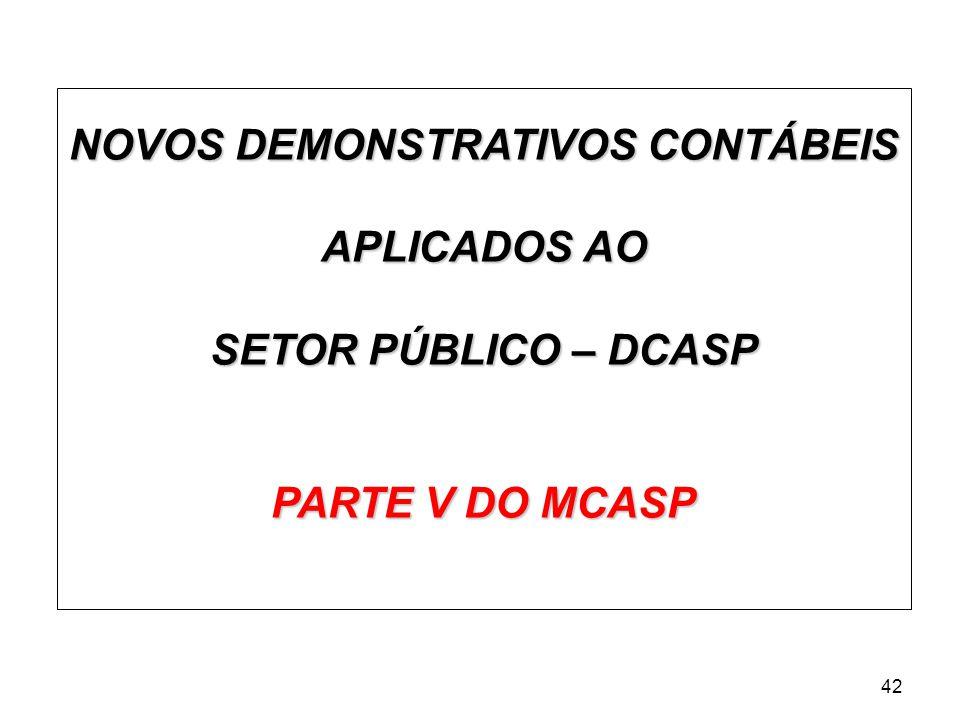NOVOS DEMONSTRATIVOS CONTÁBEIS APLICADOS AO SETOR PÚBLICO – DCASP PARTE V DO MCASP 42