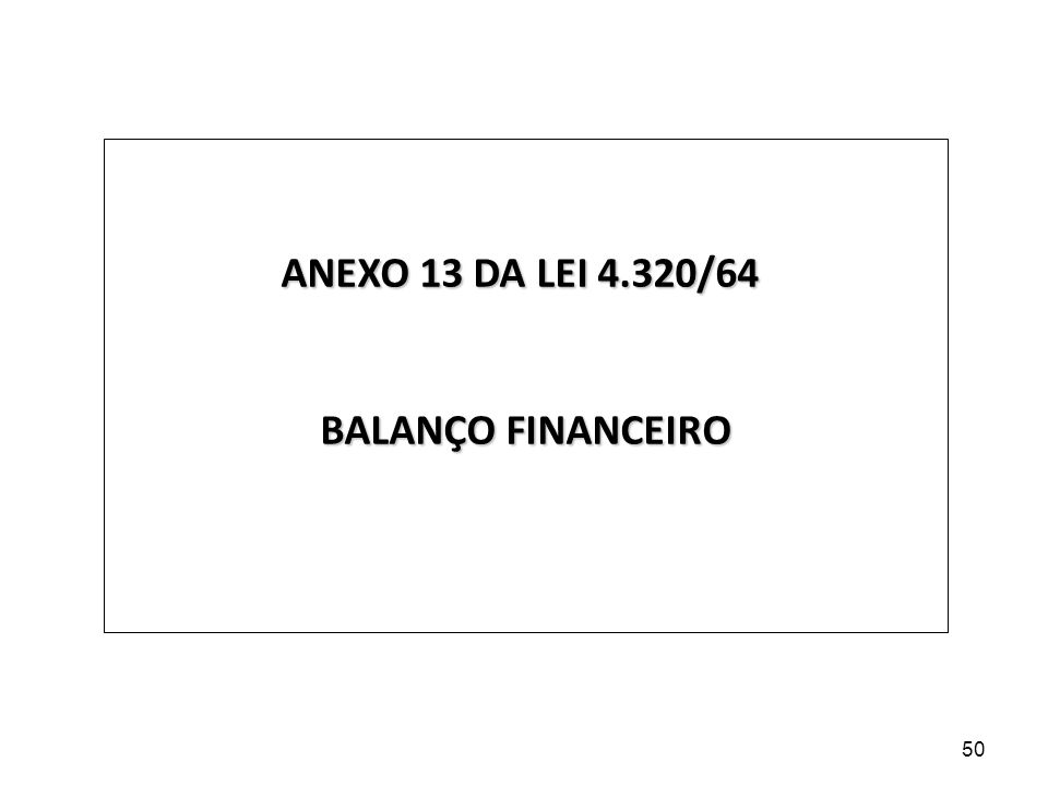 ANEXO 13 DA LEI 4.320/64 BALANÇO FINANCEIRO 50
