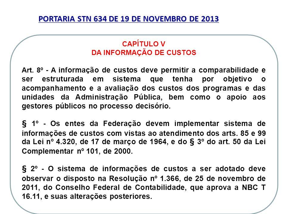 71 PORTARIA STN 634 DE 19 DE NOVEMBRO DE 2013 71 CAPÍTULO V DA INFORMAÇÃO DE CUSTOS Art. 8º - A informação de custos deve permitir a comparabilidade e