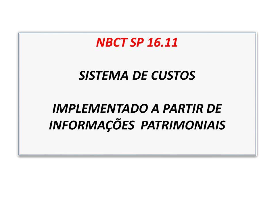 NBCT SP 16.11 SISTEMA DE CUSTOS IMPLEMENTADO A PARTIR DE INFORMAÇÕES PATRIMONIAIS NBCT SP 16.11 SISTEMA DE CUSTOS IMPLEMENTADO A PARTIR DE INFORMAÇÕES