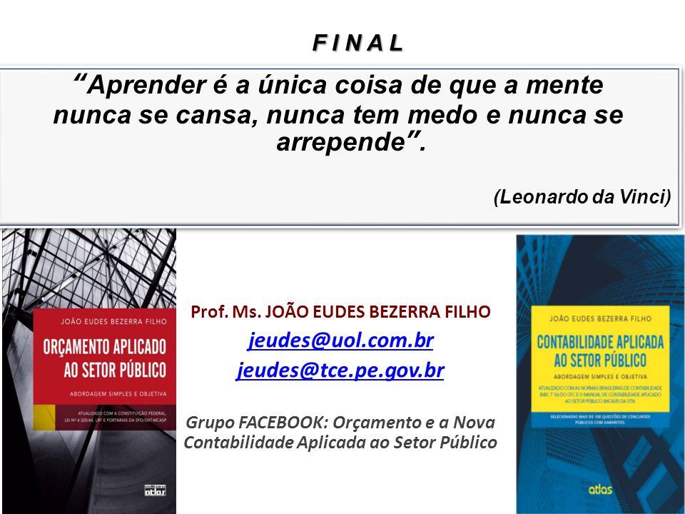 """Prof. Ms. JOÃO EUDES BEZERRA FILHO jeudes@uol.com.br jeudes@tce.pe.gov.br Grupo FACEBOOK: Orçamento e a Nova Contabilidade Aplicada ao Setor Público """""""
