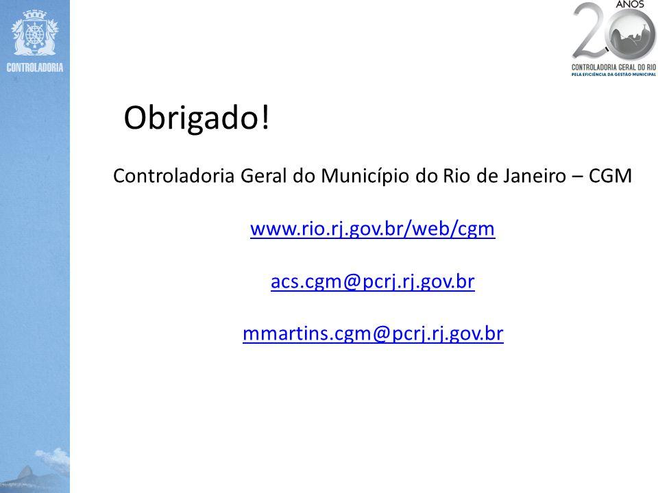 Controladoria Geral do Município do Rio de Janeiro – CGM www.rio.rj.gov.br/web/cgm acs.cgm@pcrj.rj.gov.br mmartins.cgm@pcrj.rj.gov.br Obrigado!