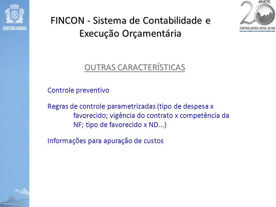 FINCON - Sistema de Contabilidade e Execução Orçamentária OUTRAS CARACTERÍSTICAS Controle preventivo Regras de controle parametrizadas (tipo de despes