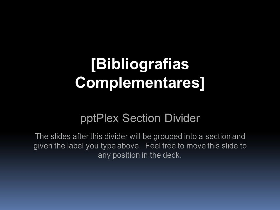 pptPlex Section Divider [Bibliografias Complementares] The slides after this divider will be grouped into a section and given the label you type above.