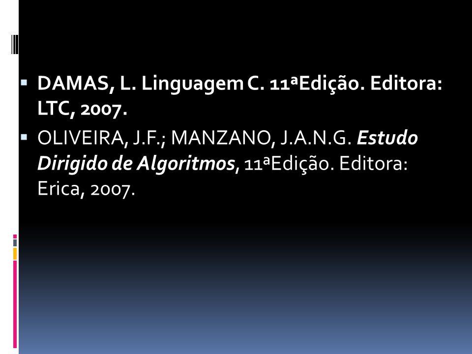  DAMAS, L. Linguagem C. 11ªEdição. Editora: LTC, 2007.