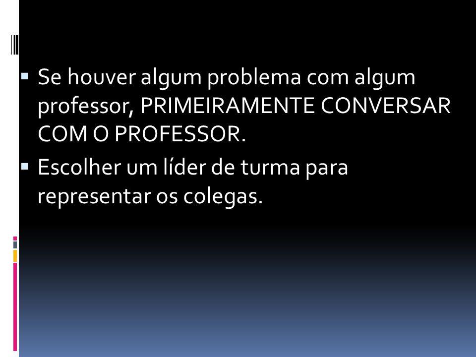  Se houver algum problema com algum professor, PRIMEIRAMENTE CONVERSAR COM O PROFESSOR.