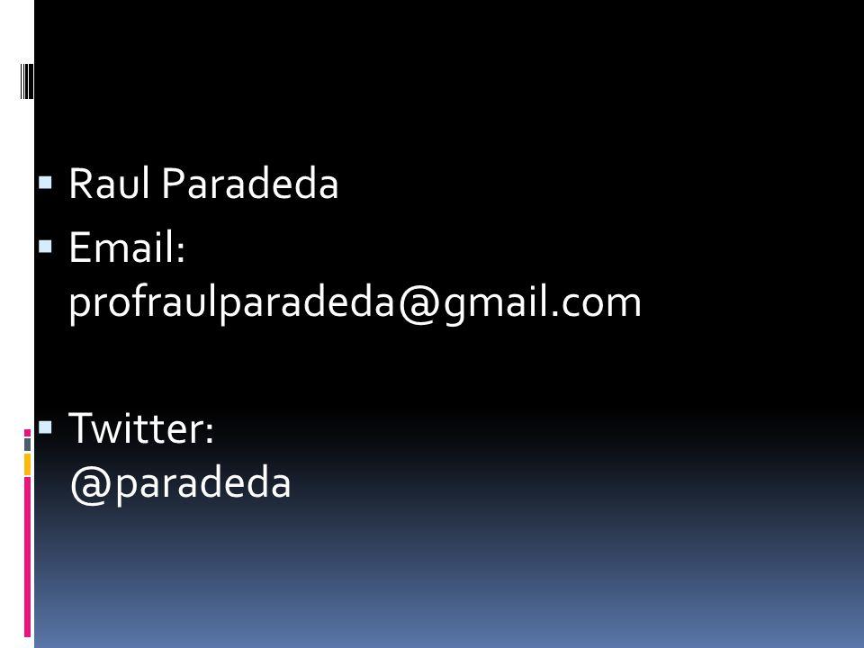  Raul Paradeda  Email: profraulparadeda@gmail.com  Twitter: @paradeda