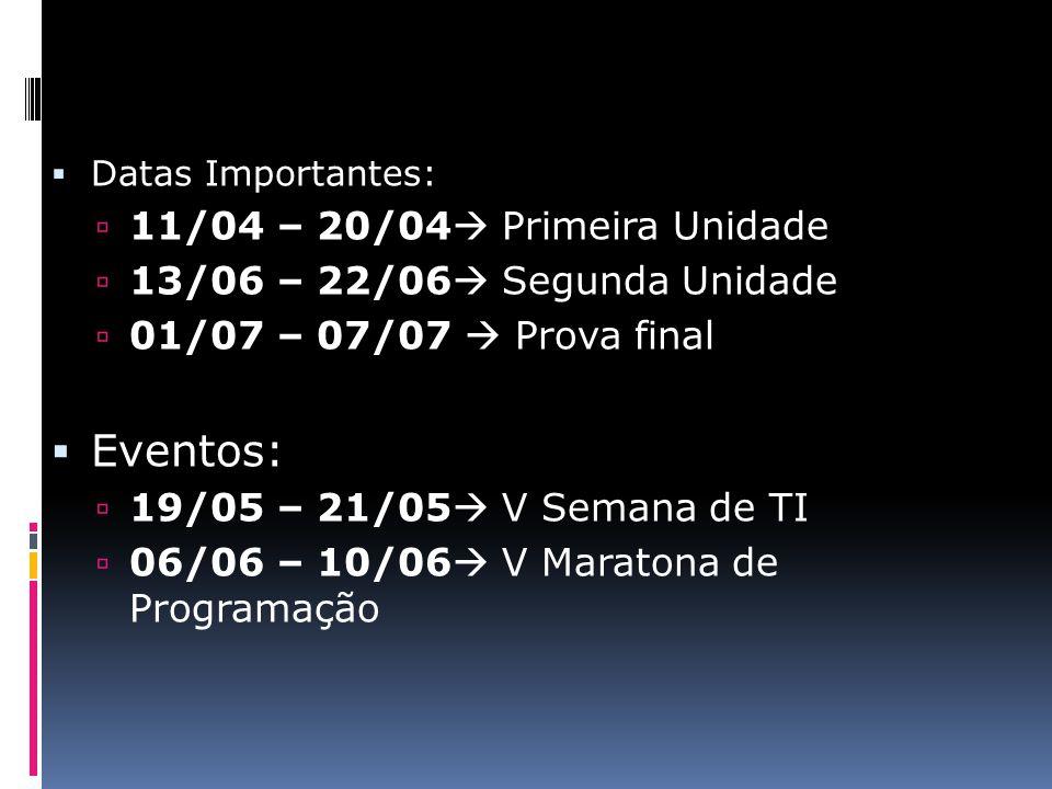  Datas Importantes:  11/04 – 20/04  Primeira Unidade  13/06 – 22/06  Segunda Unidade  01/07 – 07/07  Prova final  Eventos:  19/05 – 21/05  V Semana de TI  06/06 – 10/06  V Maratona de Programação
