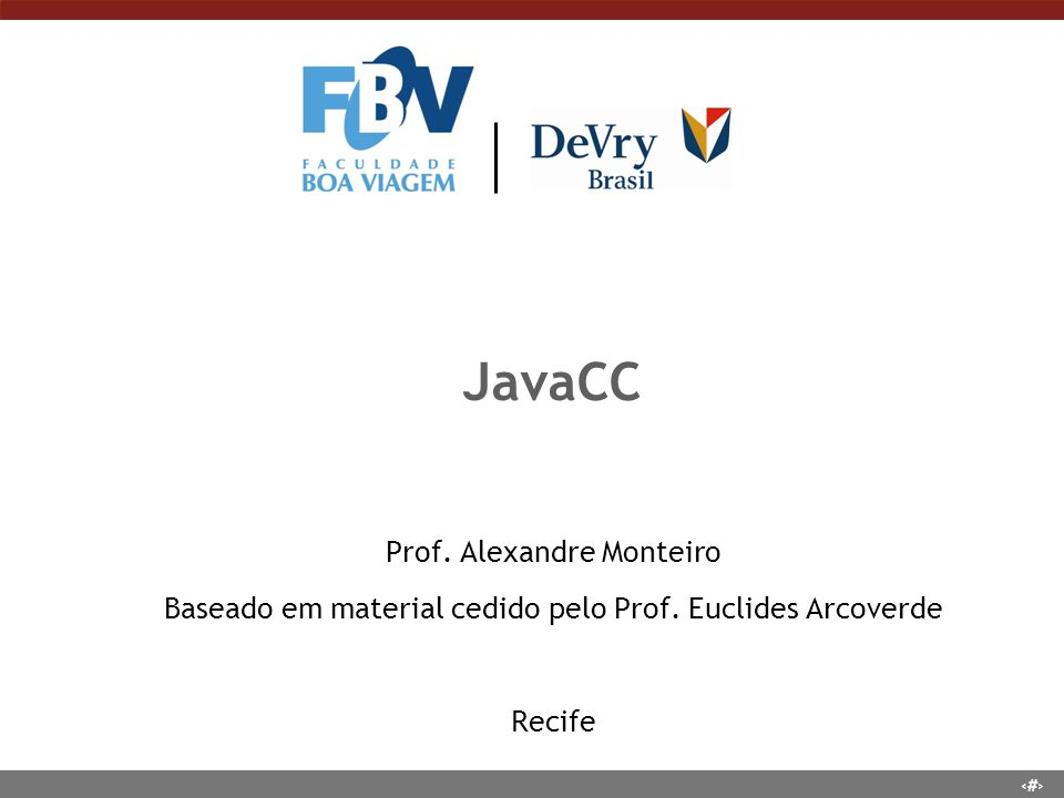 1 JavaCC Prof. Alexandre Monteiro Baseado em material cedido pelo Prof. Euclides Arcoverde Recife