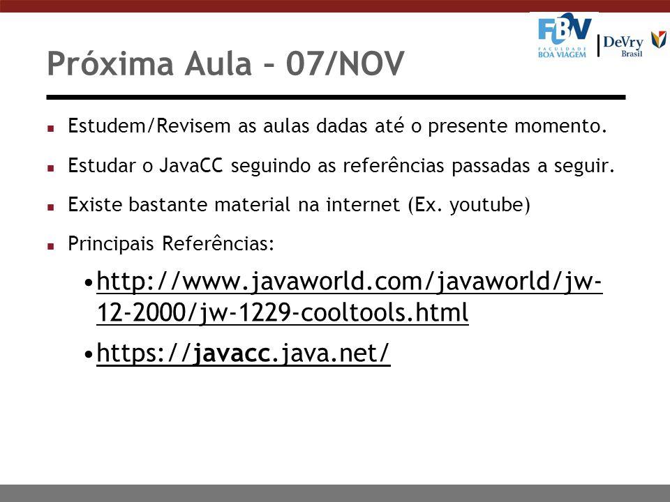 Próxima Aula – 07/NOV n Estudem/Revisem as aulas dadas até o presente momento. n Estudar o JavaCC seguindo as referências passadas a seguir. n Existe