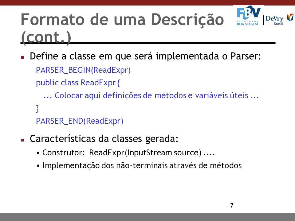7 Formato de uma Descrição (cont.) n Define a classe em que será implementada o Parser: PARSER_BEGIN(ReadExpr) public class ReadExpr {...