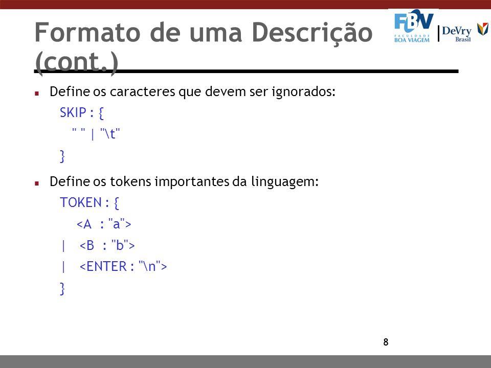 8 Formato de uma Descrição (cont.) n Define os caracteres que devem ser ignorados: SKIP : { | \t } n Define os tokens importantes da linguagem: TOKEN : { | }