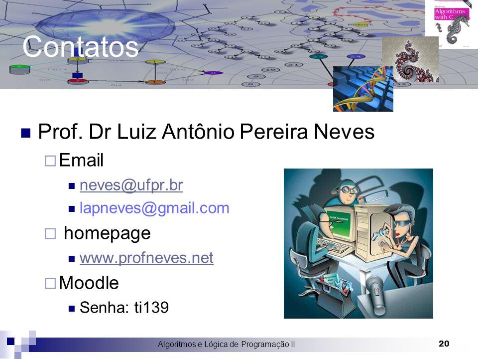 Algoritmos e Lógica de Programação II 20 Contatos Prof. Dr Luiz Antônio Pereira Neves  Email neves@ufpr.br lapneves@gmail.com  homepage www.profneve