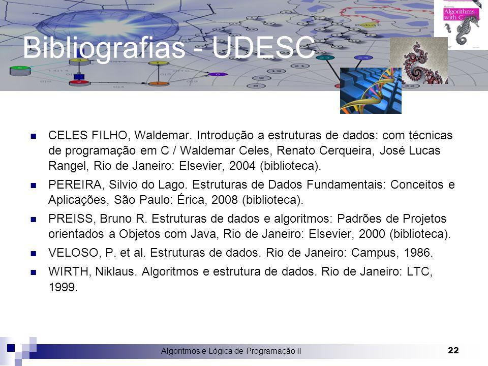 Algoritmos e Lógica de Programação II 22 Bibliografias - UDESC CELES FILHO, Waldemar. Introdução a estruturas de dados: com técnicas de programação em