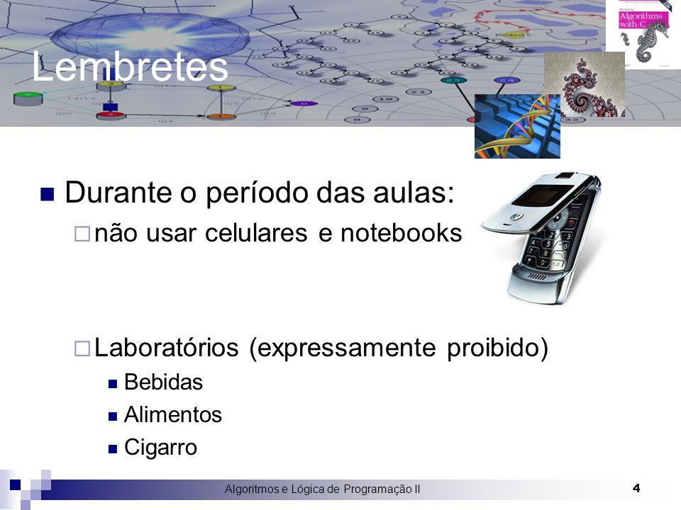 Algoritmos e Lógica de Programação II 4 Lembretes Durante o período das aulas:  não usar celulares e notebooks  Laboratórios (expressamente proibido) Bebidas Alimentos Cigarro
