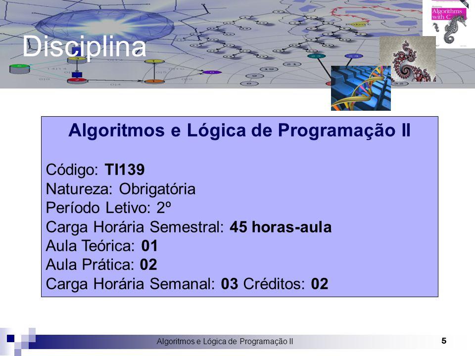 Disciplina Algoritmos e Lógica de Programação II 5 Código: TI139 Natureza: Obrigatória Período Letivo: 2º Carga Horária Semestral: 45 horas-aula Aula